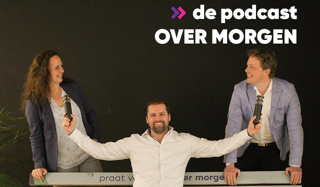 Nieuwe aflevering podcast Over Morgen: 'Technologisch kan er zoveel, als je maar de verbinding weet te maken'